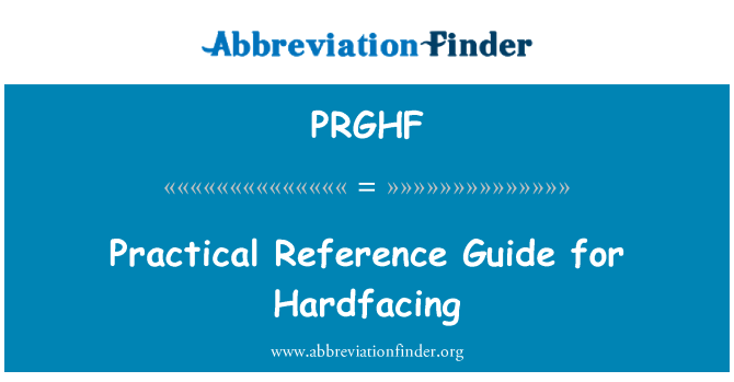 PRGHF: Practical Reference Guide for Hardfacing