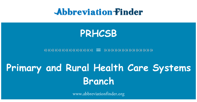 PRHCSB: Primary and Rural Health Care Systems Branch