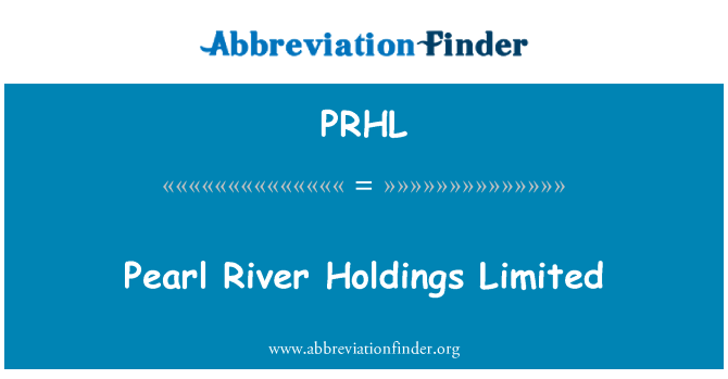 PRHL: Pearl River Holdings Limited