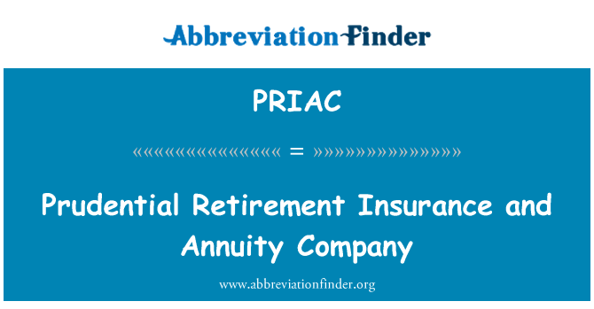 PRIAC: Prudential Retirement Insurance and Annuity Company