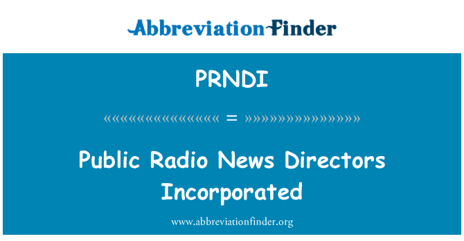 PRNDI: Public Radio News Directors Incorporated
