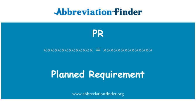 PR: Planned Requirement
