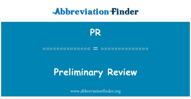 PR: Preliminary Review