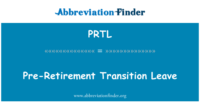 PRTL: Pre-Retirement Transition Leave