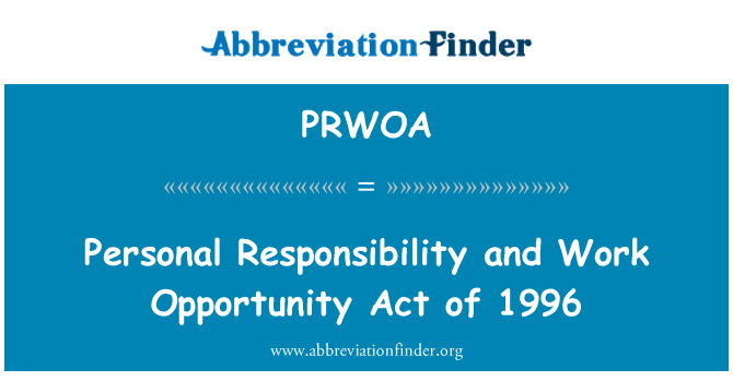 PRWOA: Personal Responsibility and Work Opportunity Act of 1996