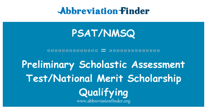 PSAT/NMSQ: Preliminary Scholastic Assessment Test/National Merit Scholarship Qualifying