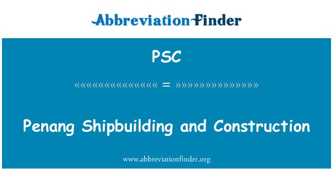 PSC: Penang gemi inşa ve İnşaat