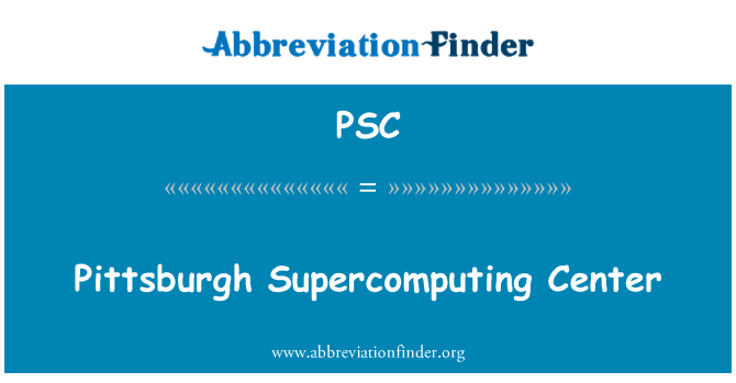 PSC: Pittsburgh Supercomputing Center