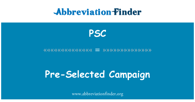 PSC: Pre-Selected Campaign