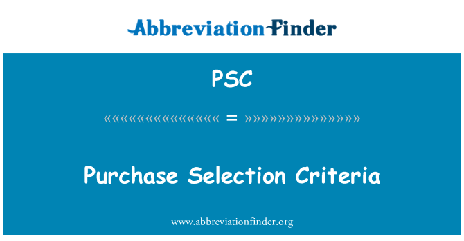 PSC: Purchase Selection Criteria