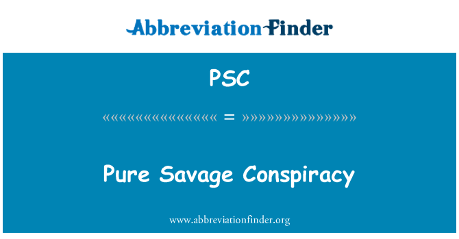 PSC: Pure Savage Conspiracy