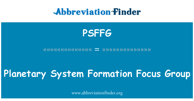 PSFFG: Planetary System Formation Focus Group