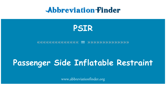 PSIR: Passenger Side Inflatable Restraint