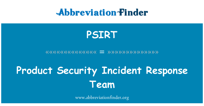 PSIRT: Product Security Incident Response Team