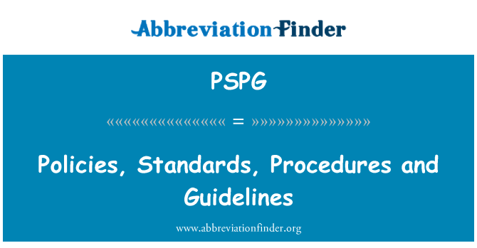 PSPG: Policies, Standards, Procedures and Guidelines