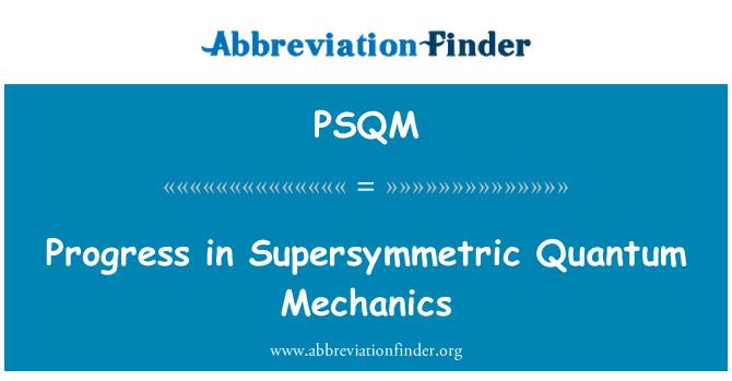 PSQM: Progress in Supersymmetric Quantum Mechanics