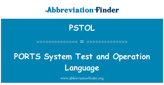 PSTOL: PORTS System Test and Operation Language