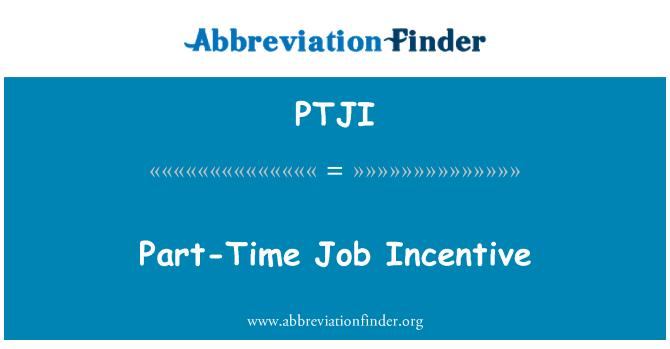 PTJI: Part-Time Job Incentive