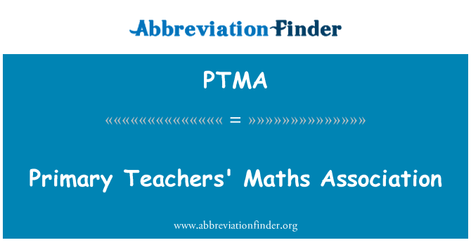 PTMA: Primary Teachers' Maths Association