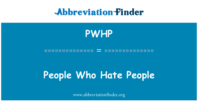 PWHP: People Who Hate People