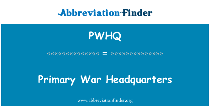 PWHQ: Primary War Headquarters