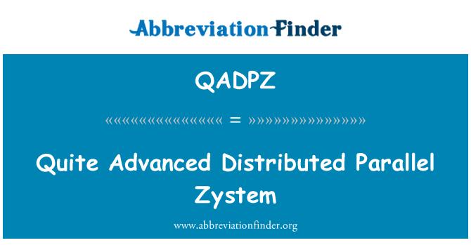 QADPZ: Quite Advanced Distributed Parallel Zystem