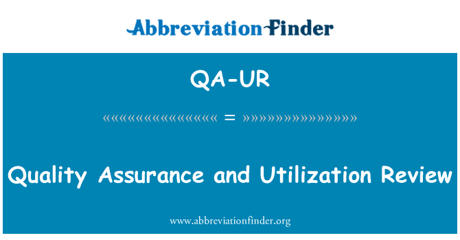 QA-UR: Quality Assurance and Utilization Review