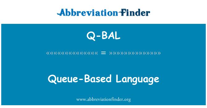 Q-BAL: Queue-Based Language