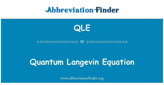 QLE: Quantum Langevin Equation