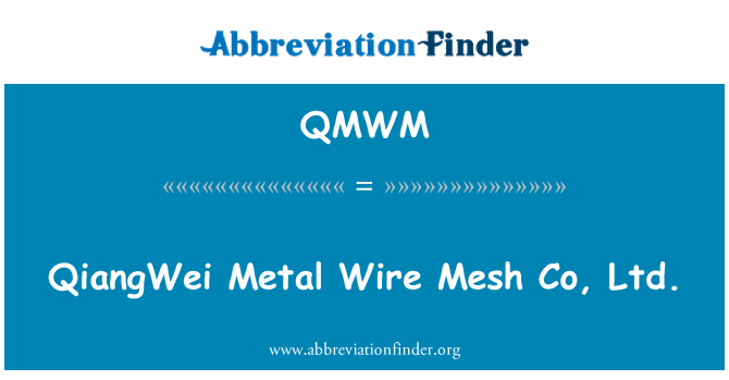 QMWM: QiangWei Metal Wire Mesh Co, Ltd.