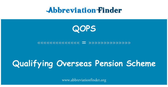 QOPS: Qualifying Overseas Pension Scheme