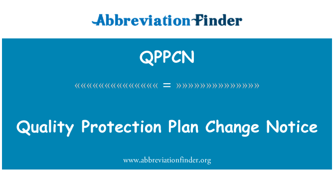 QPPCN: Quality Protection Plan Change Notice
