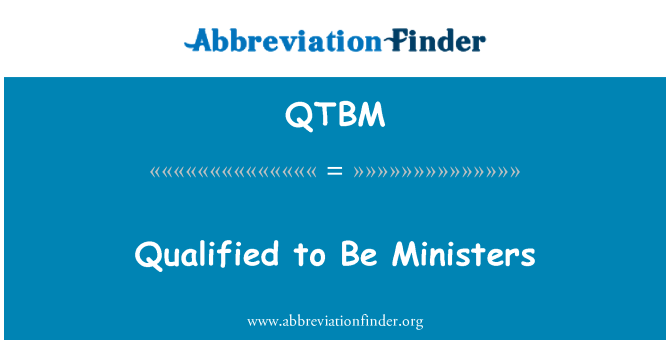 QTBM: Qualified to Be Ministers