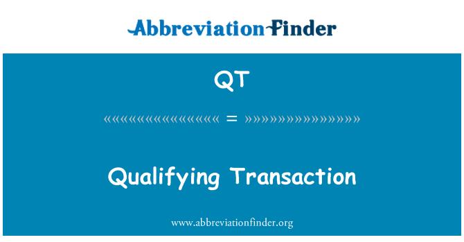QT: Qualifying Transaction