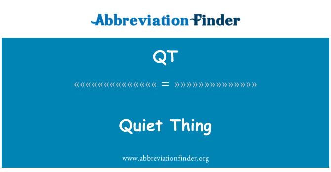 QT: Quiet Thing