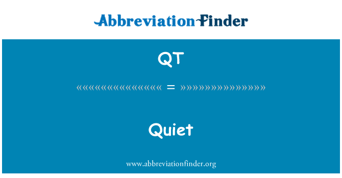 QT: Quiet