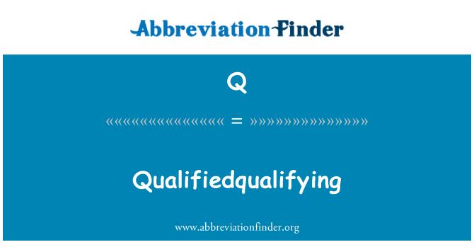 Q: Qualifiedqualifying