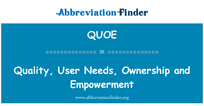 QUOE: Quality, User Needs, Ownership and Empowerment