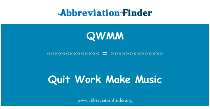 QWMM: Quit Work Make Music