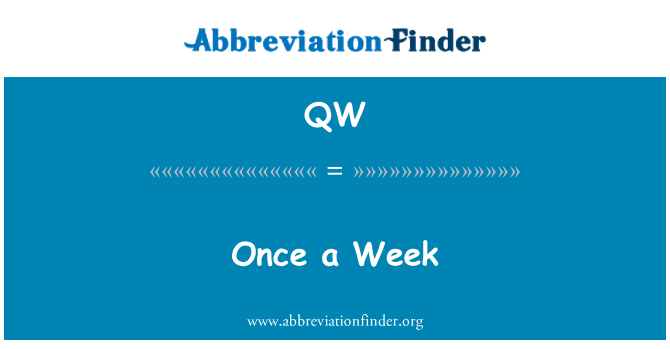 QW: Once a Week