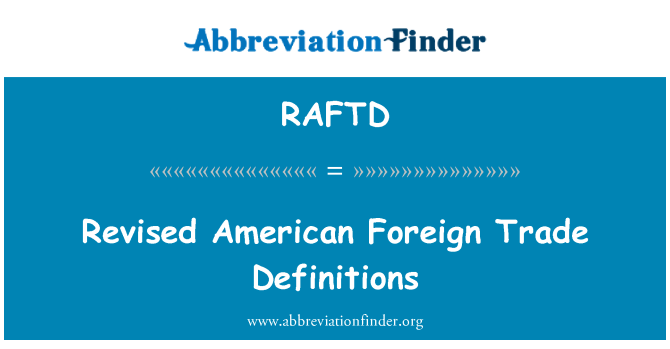 RAFTD: Revised American Foreign Trade Definitions