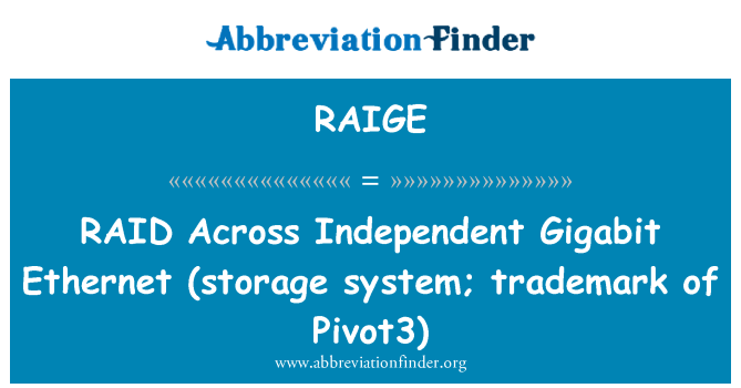 RAIGE: RAID   Across Independent Gigabit Ethernet (storage system; trademark of Pivot3)