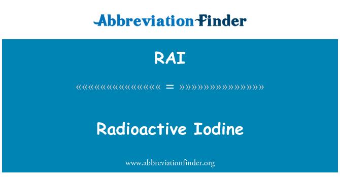 RAI: Radioactive Iodine