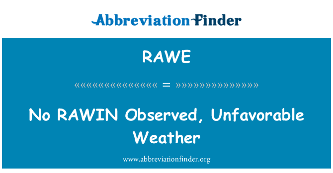RAWE: No RAWIN   Observed, Unfavorable Weather