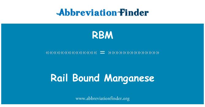 RBM: Rail Bound Manganese