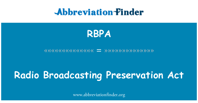 RBPA: Radio Broadcasting Preservation Act