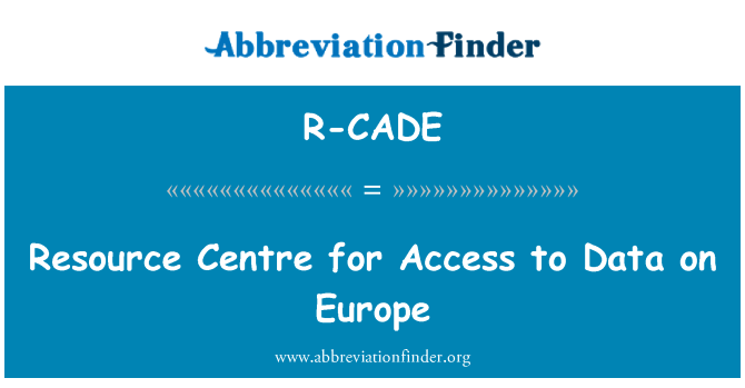R-CADE: Resource Centre for Access to Data on Europe