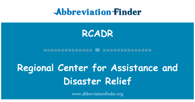 RCADR: Regional Center for Assistance and Disaster Relief