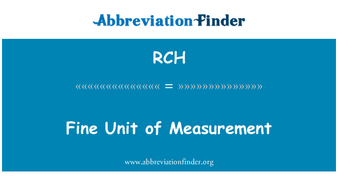 RCH: Fine Unit of Measurement
