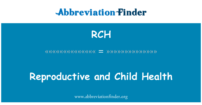 RCH: Reproductive and Child Health